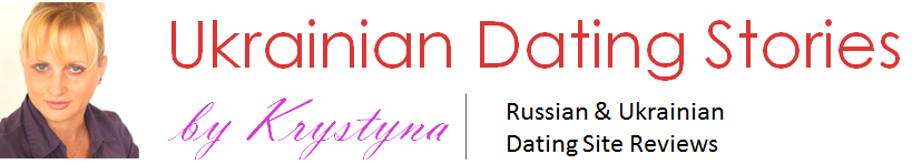 Ukrainian Dating Stories by Krystyna | Russian & Ukrainian dating sites reviews